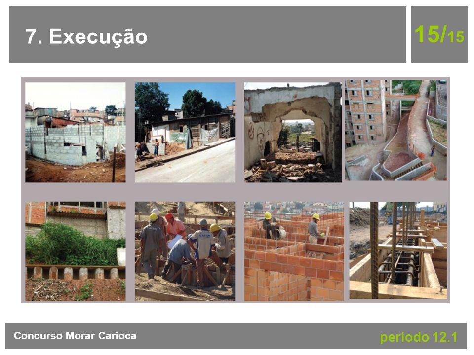 7. Execução 15/ 15 Concurso Morar Carioca período 12.1