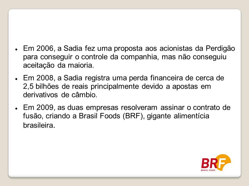 Em 2006, a Sadia fez uma proposta aos acionistas da Perdigão para conseguir o controle da companhia, mas não conseguiu aceitação da maioria. Em 2008,