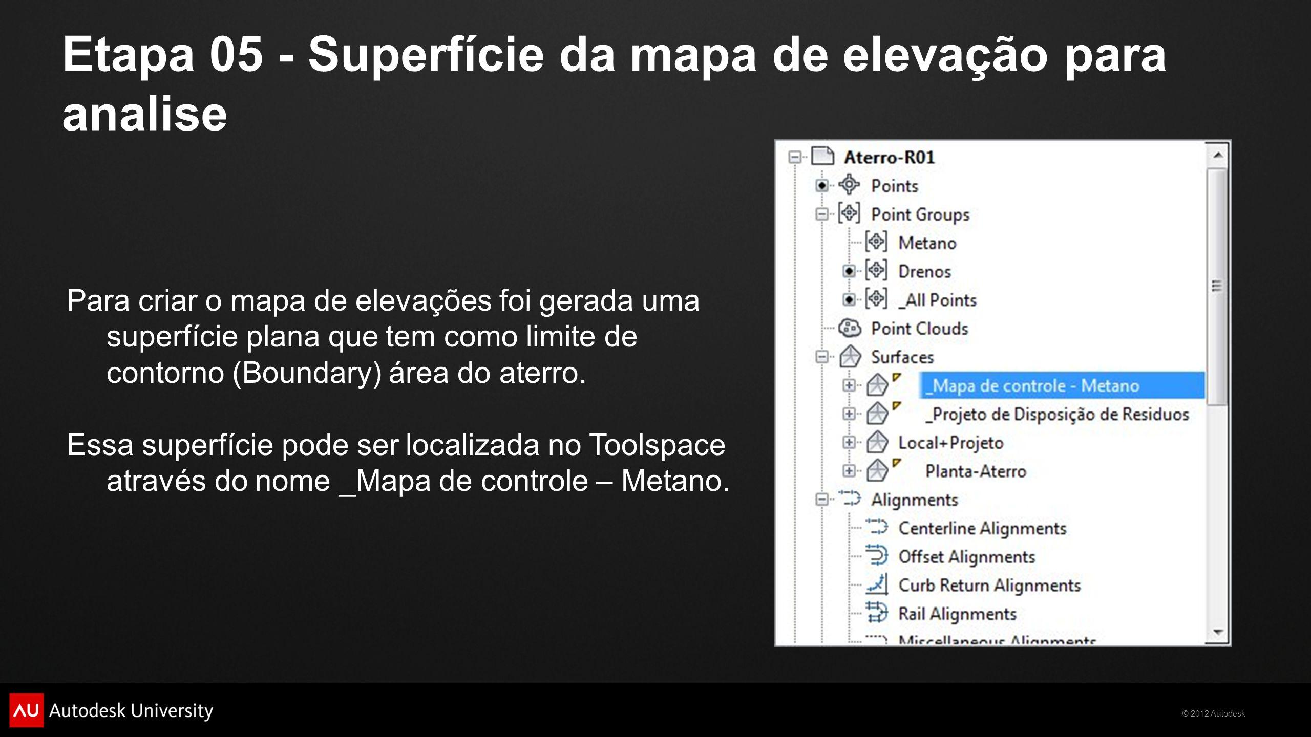 © 2012 Autodesk Etapa 05 - Superfície da mapa de elevação para analise Para criar o mapa de elevações foi gerada uma superfície plana que tem como lim