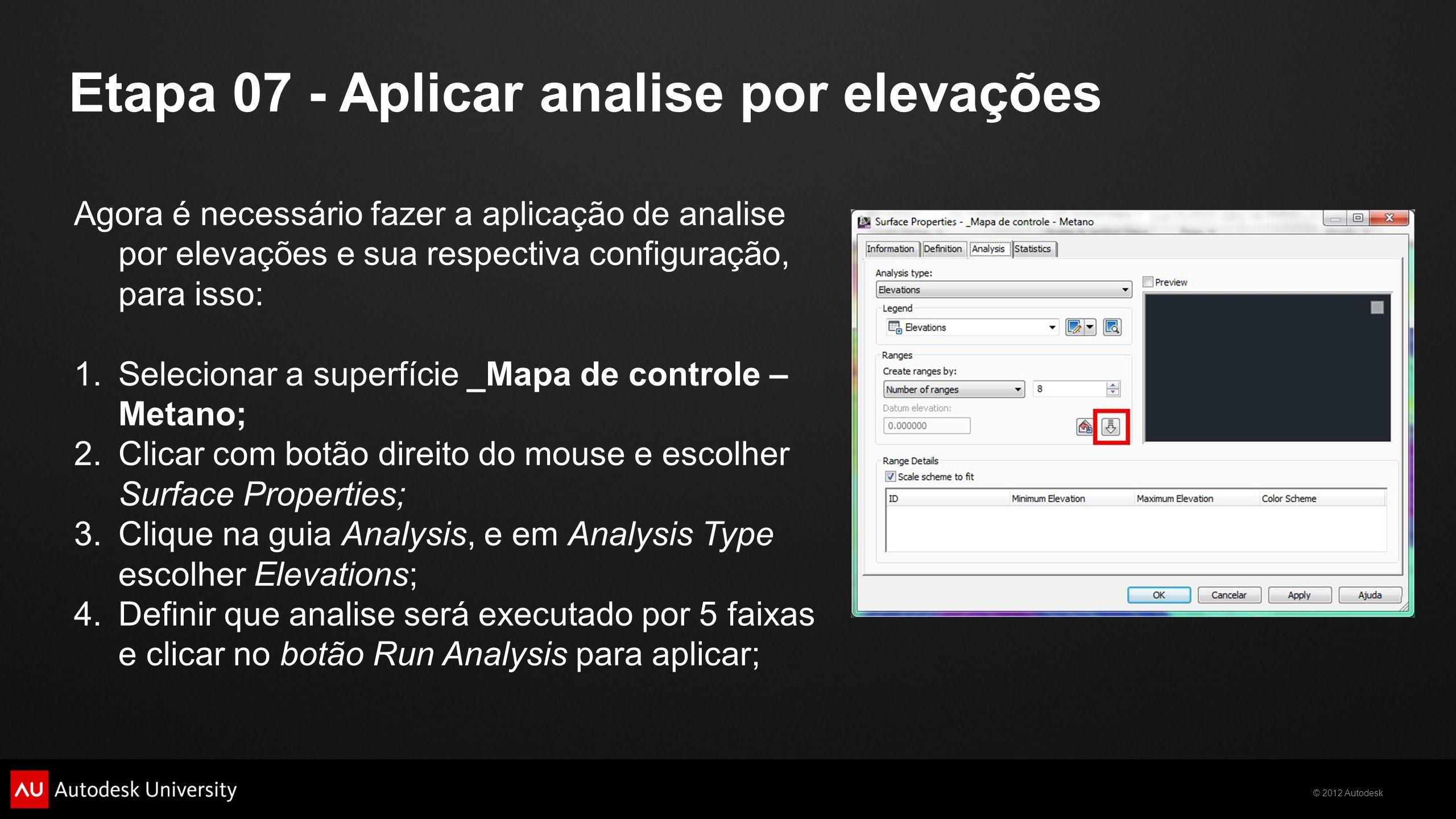 © 2012 Autodesk Etapa 07 - Aplicar analise por elevações Agora é necessário fazer a aplicação de analise por elevações e sua respectiva configuração,