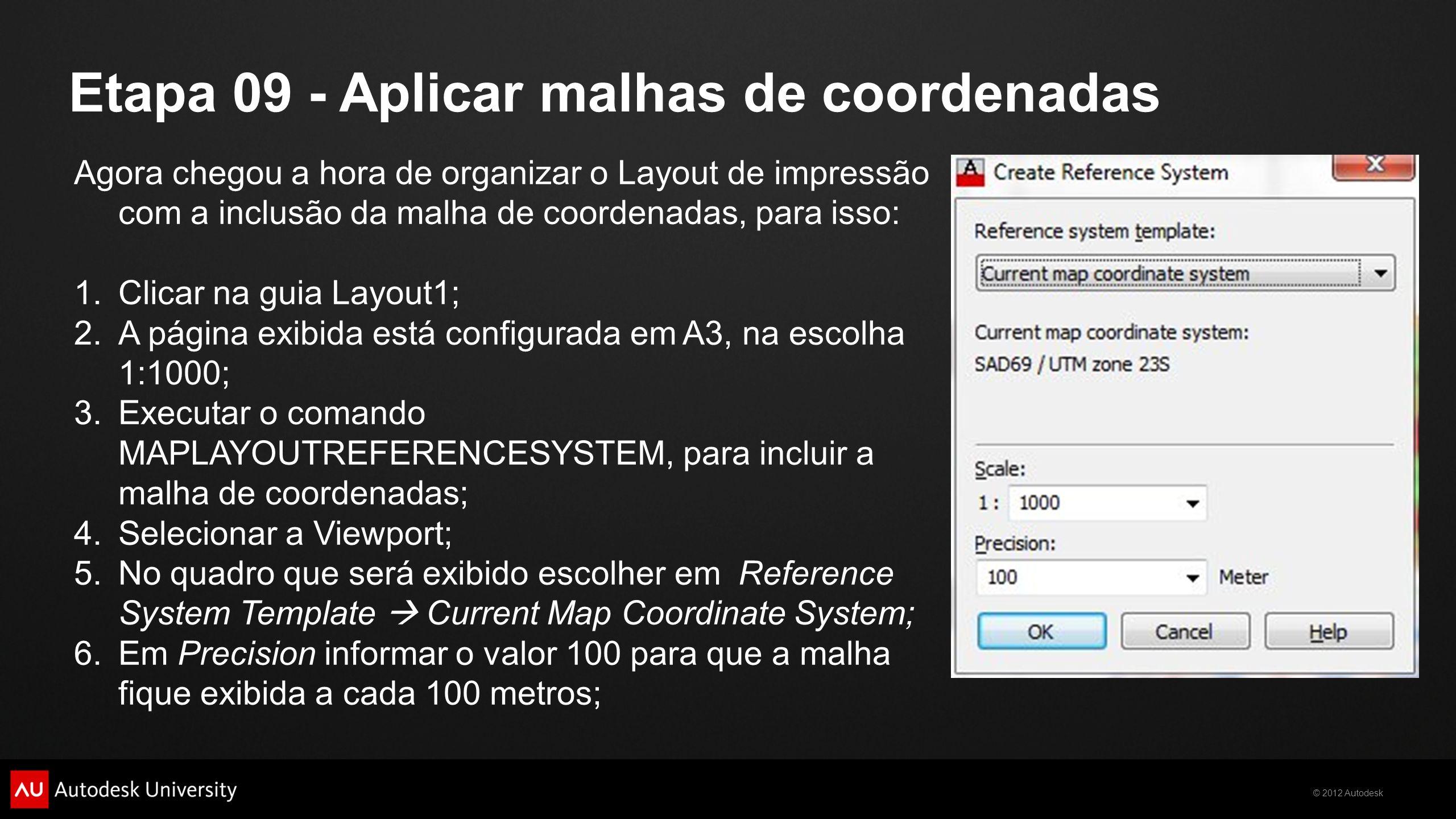 © 2012 Autodesk Etapa 09 - Aplicar malhas de coordenadas Agora chegou a hora de organizar o Layout de impressão com a inclusão da malha de coordenadas