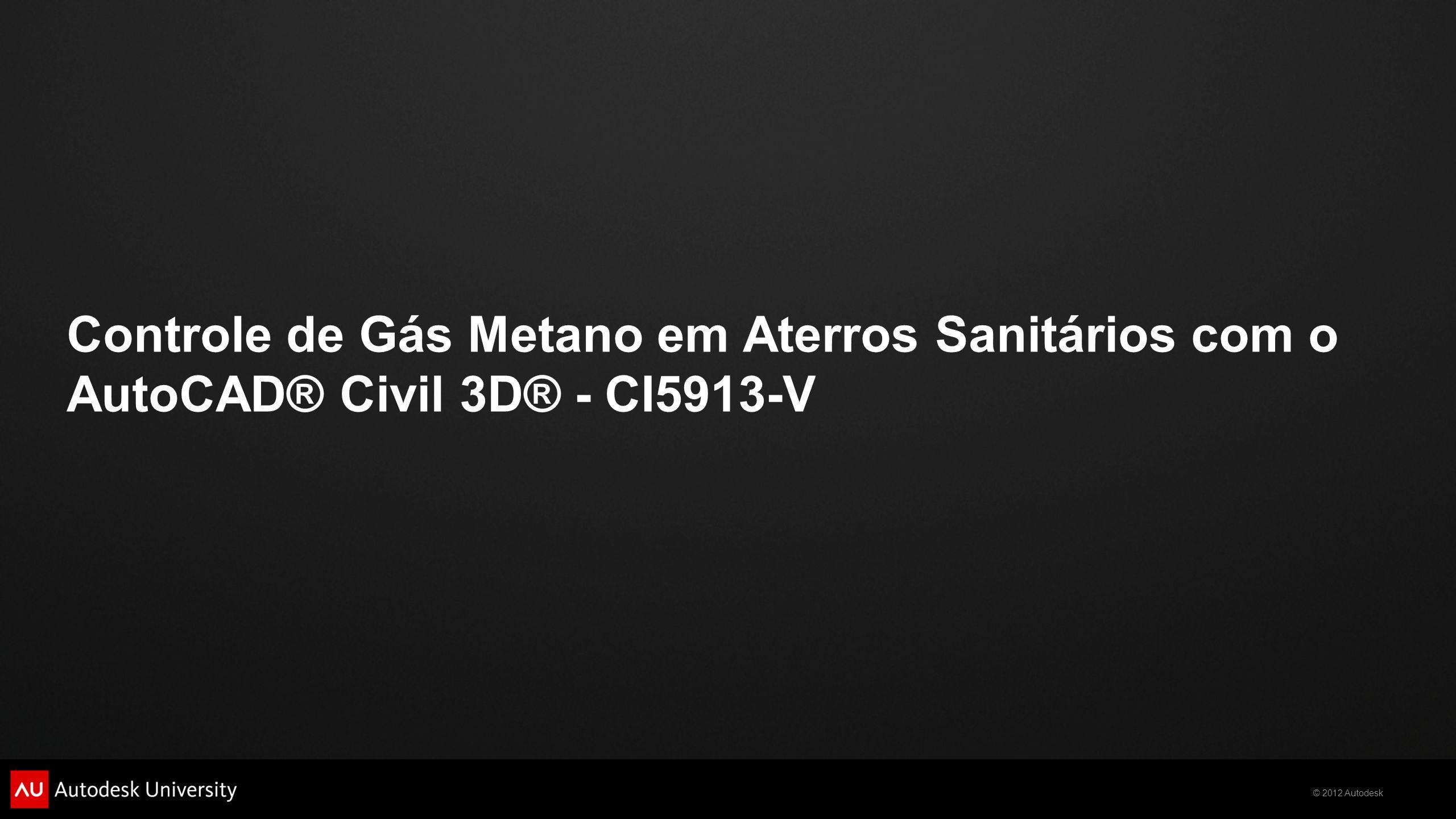 © 2012 Autodesk Controle de Gás Metano em Aterros Sanitários com o AutoCAD® Civil 3D® - CI5913-V