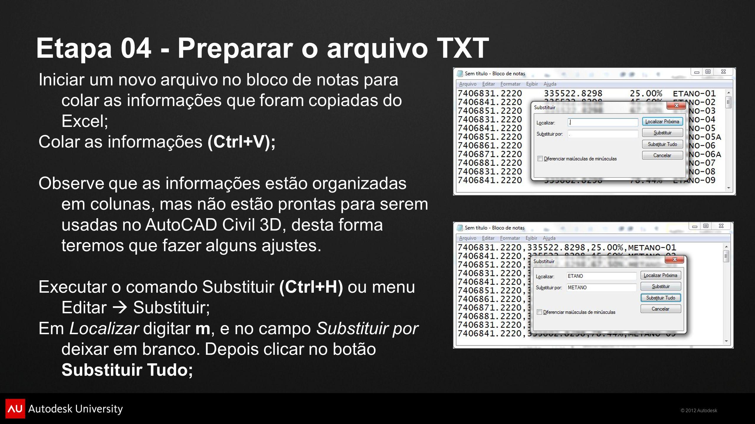 © 2012 Autodesk Etapa 04 - Preparar o arquivo TXT Iniciar um novo arquivo no bloco de notas para colar as informações que foram copiadas do Excel; Col