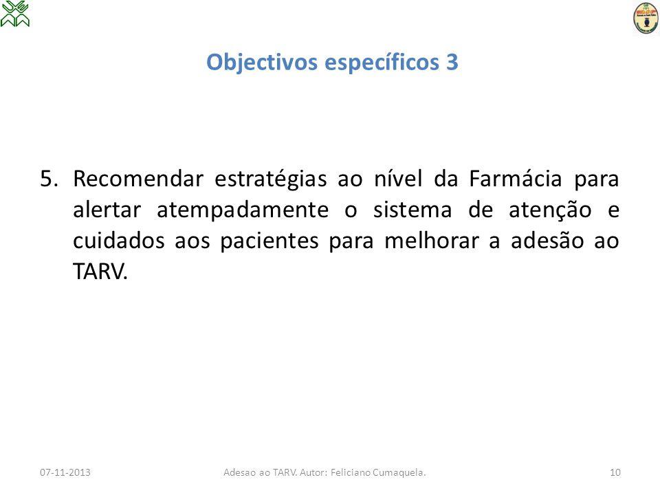 Objectivos específicos 3 5.Recomendar estratégias ao nível da Farmácia para alertar atempadamente o sistema de atenção e cuidados aos pacientes para m