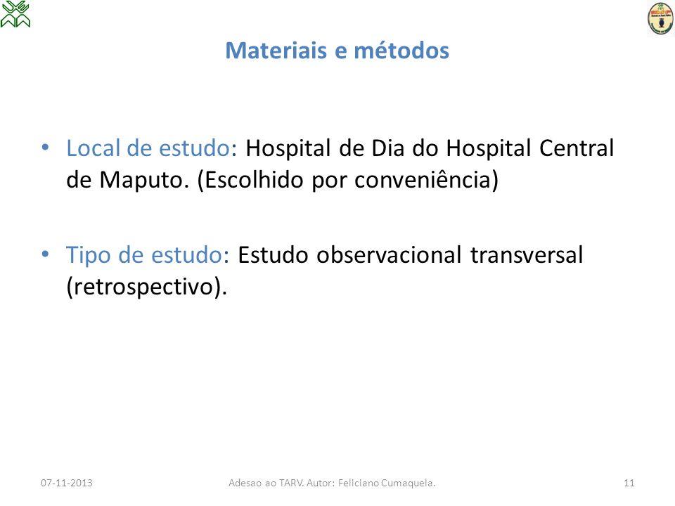 Materiais e métodos Local de estudo: Hospital de Dia do Hospital Central de Maputo. (Escolhido por conveniência) Tipo de estudo: Estudo observacional