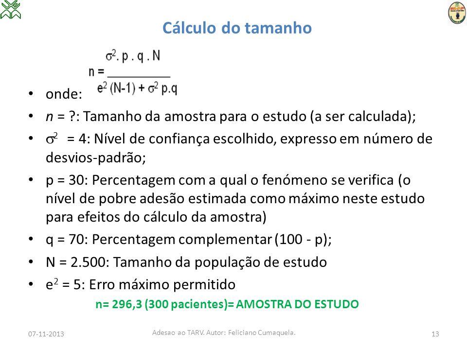 Cálculo do tamanho onde: n = ?: Tamanho da amostra para o estudo (a ser calculada); 2 = 4: Nível de confiança escolhido, expresso em número de desvios