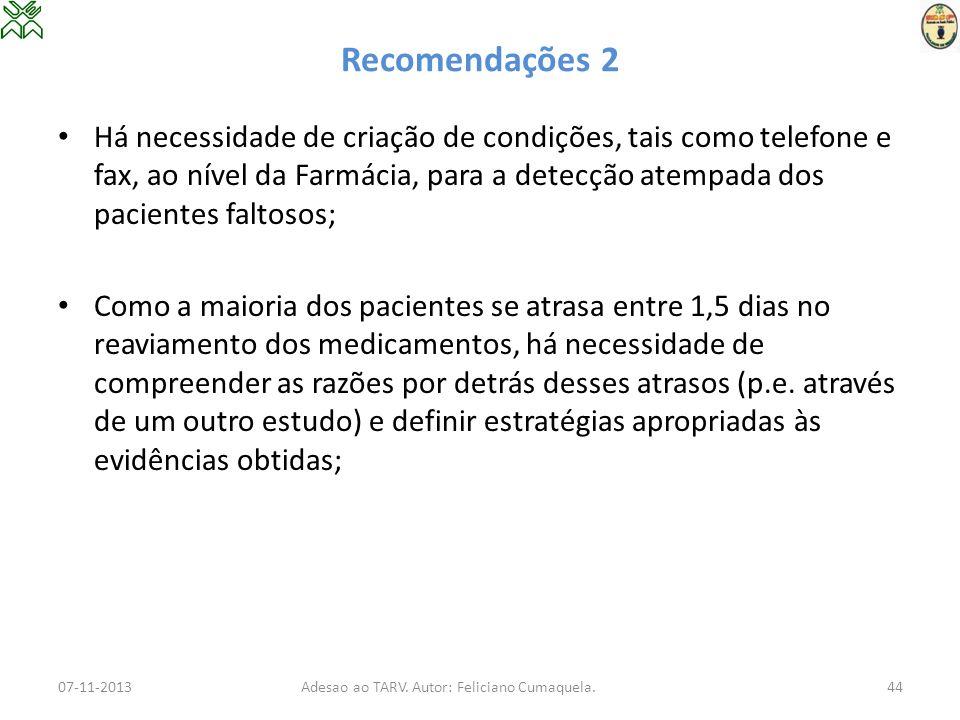 Recomendações 2 Há necessidade de criação de condições, tais como telefone e fax, ao nível da Farmácia, para a detecção atempada dos pacientes faltoso