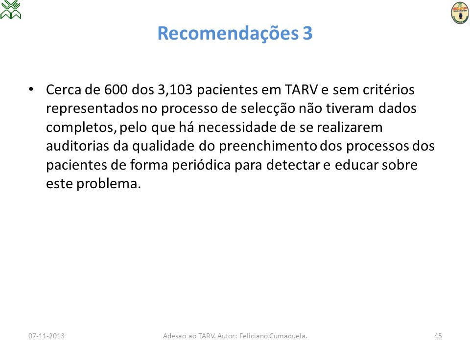 Recomendações 3 Cerca de 600 dos 3,103 pacientes em TARV e sem critérios representados no processo de selecção não tiveram dados completos, pelo que h