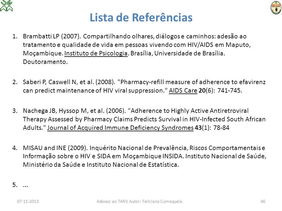 Lista de Referências 1.Brambatti LP (2007). Compartilhando olhares, diálogos e caminhos: adesão ao tratamento e qualidade de vida em pessoas vivendo c