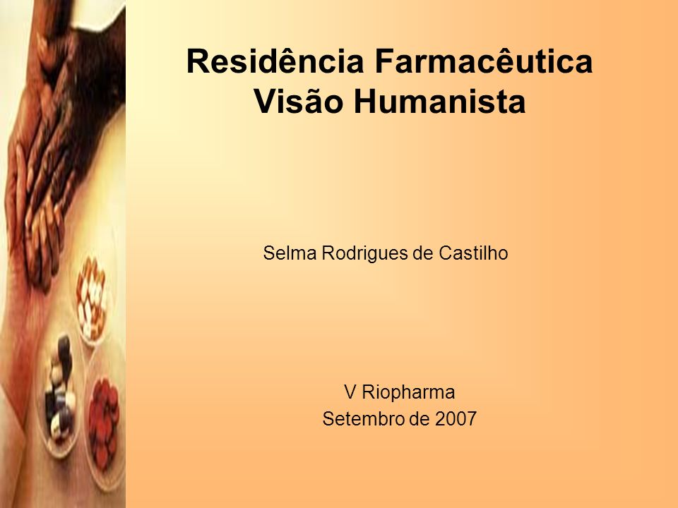 Residência Farmacêutica Visão Humanista V Riopharma Setembro de 2007 Selma Rodrigues de Castilho