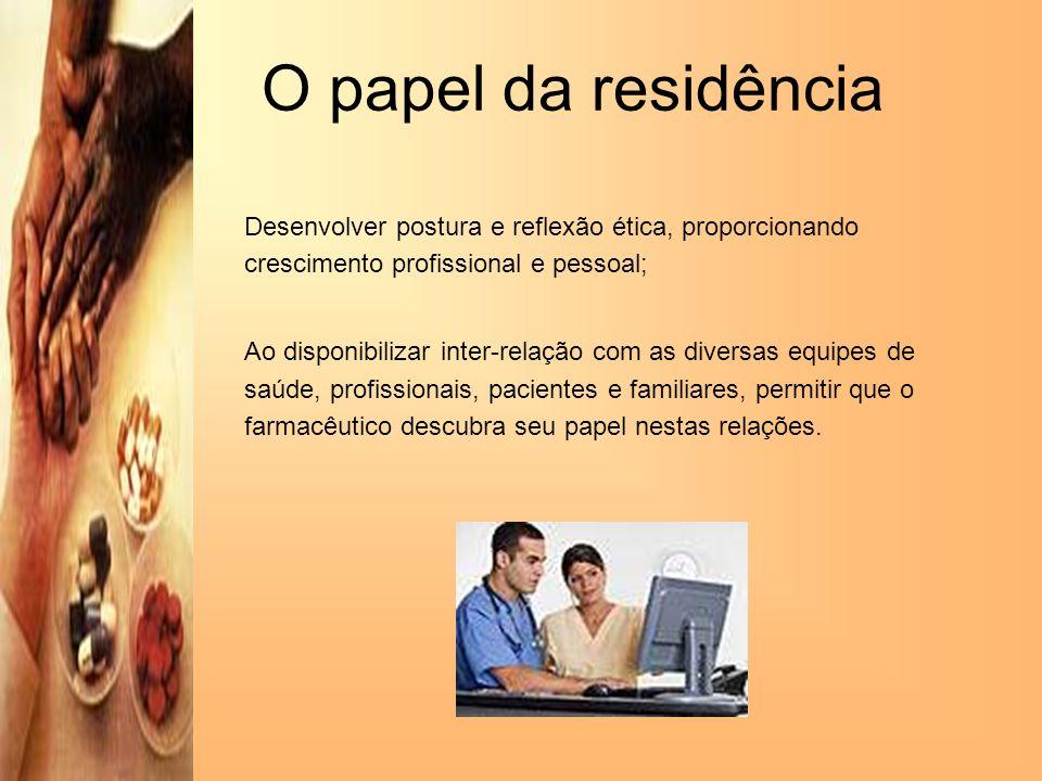 O papel da residência Desenvolver postura e reflexão ética, proporcionando crescimento profissional e pessoal; Ao disponibilizar inter-relação com as