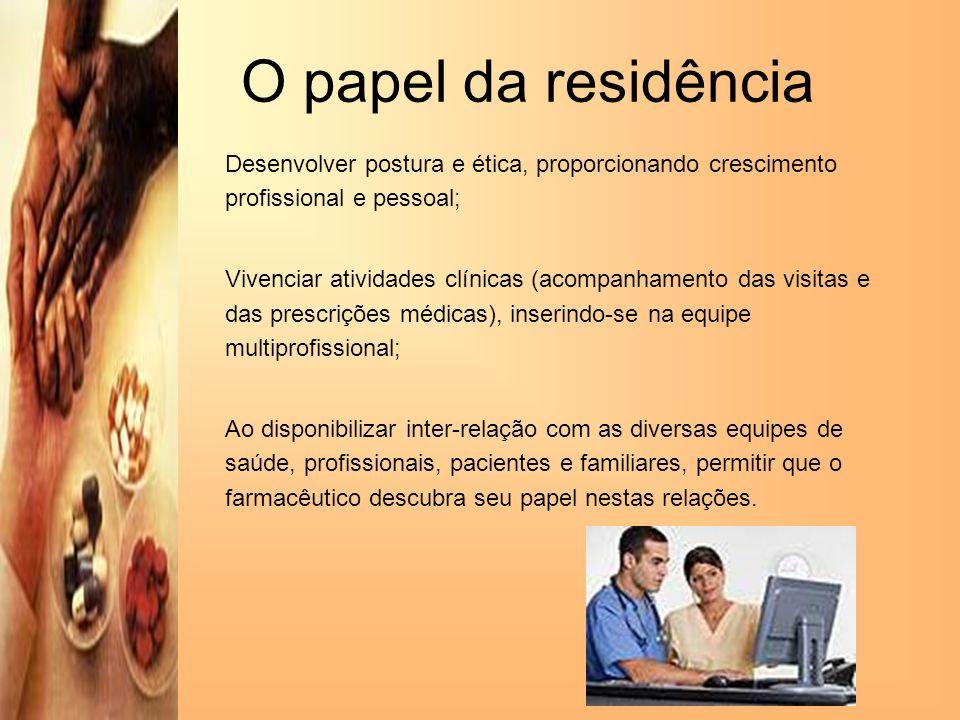 O papel da residência Desenvolver postura e ética, proporcionando crescimento profissional e pessoal; Vivenciar atividades clínicas (acompanhamento da