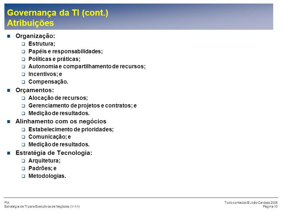 FIA Estratégia de TI para Executivos de Negócios (V-1-1) Todo conteúdo © João Cardoso 2006 Página 9 Governança da TI (cont.) Definição Mecanismos pelo
