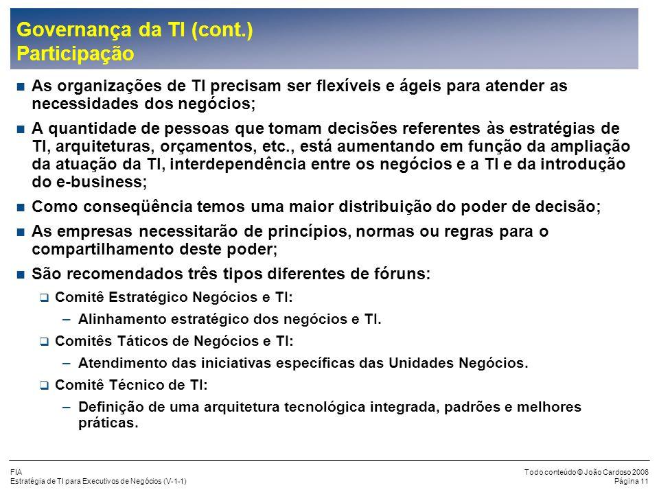 FIA Estratégia de TI para Executivos de Negócios (V-1-1) Todo conteúdo © João Cardoso 2006 Página 10 Governança da TI (cont.) Atribuições Organização: