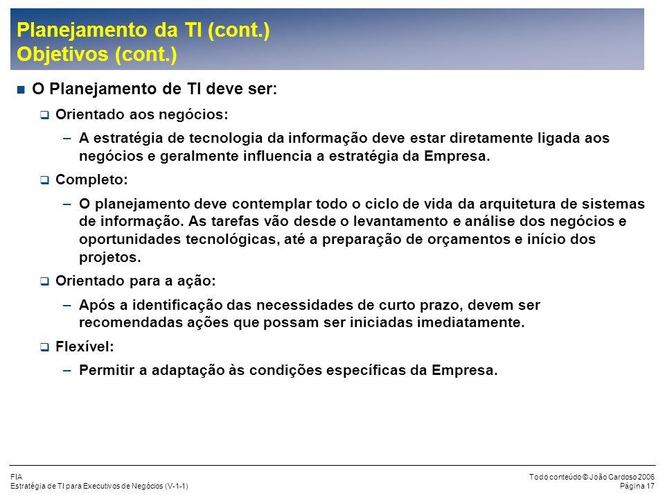 FIA Estratégia de TI para Executivos de Negócios (V-1-1) Todo conteúdo © João Cardoso 2006 Página 16 Planejamento da TI (cont.) Objetivos (cont.) Uma