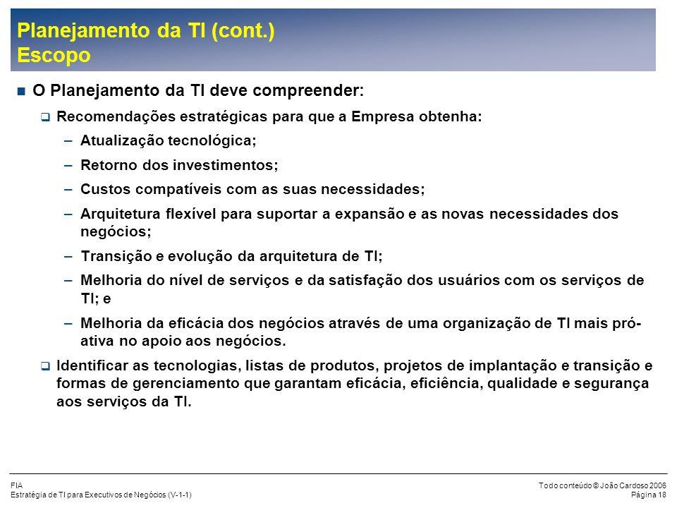 FIA Estratégia de TI para Executivos de Negócios (V-1-1) Todo conteúdo © João Cardoso 2006 Página 17 Planejamento da TI (cont.) Objetivos (cont.) O Pl
