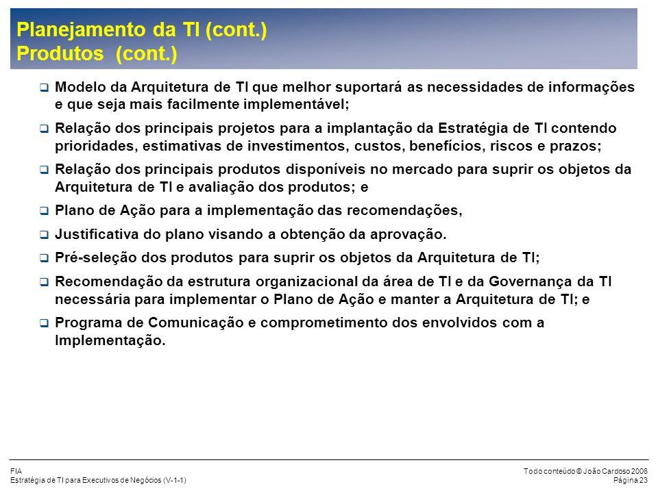 FIA Estratégia de TI para Executivos de Negócios (V-1-1) Todo conteúdo © João Cardoso 2006 Página 22 Planejamento da TI (cont.) Produtos Os produtos d