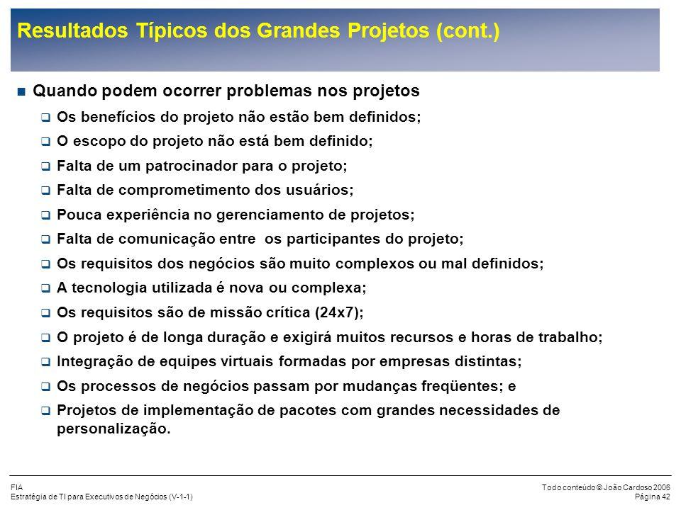 FIA Estratégia de TI para Executivos de Negócios (V-1-1) Todo conteúdo © João Cardoso 2006 Página 41 Resultados Típicos dos Grandes Projetos Gartner:
