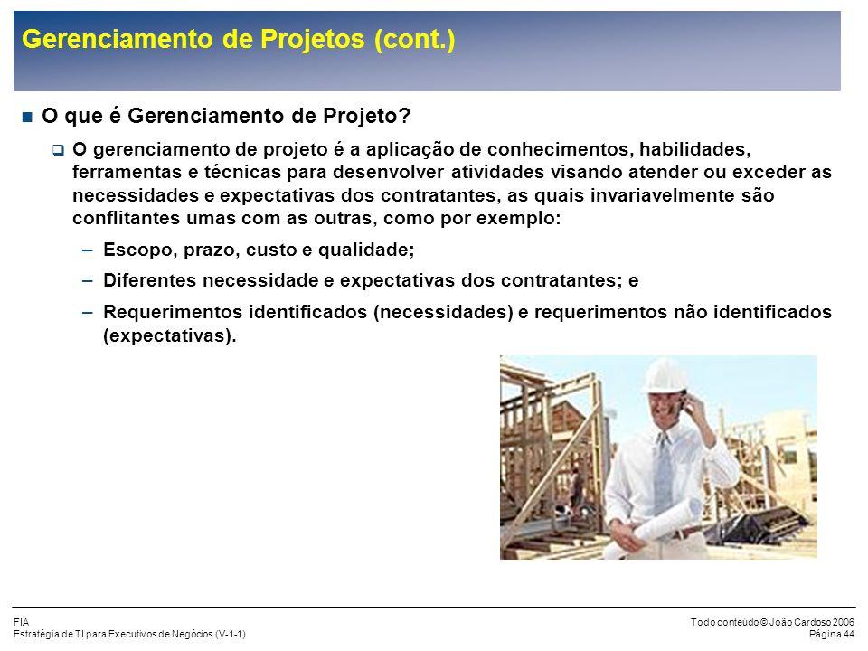 FIA Estratégia de TI para Executivos de Negócios (V-1-1) Todo conteúdo © João Cardoso 2006 Página 43 Gerenciamento de Projetos O que é um projeto? As