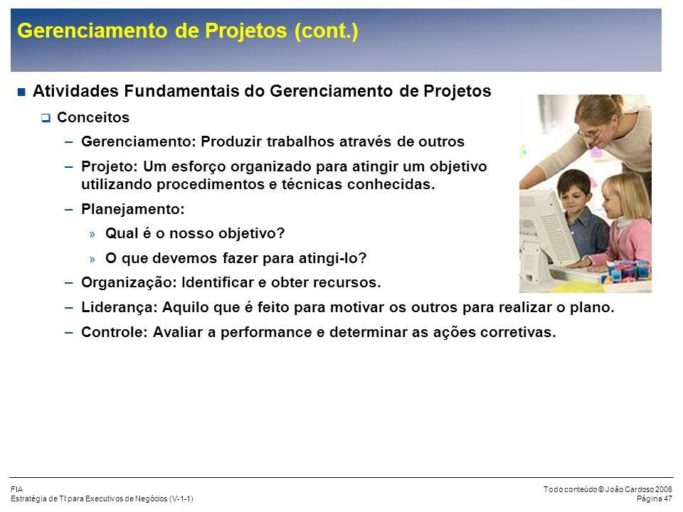 FIA Estratégia de TI para Executivos de Negócios (V-1-1) Todo conteúdo © João Cardoso 2006 Página 46 Gerenciamento de Projetos (cont.) As Áreas do Ger