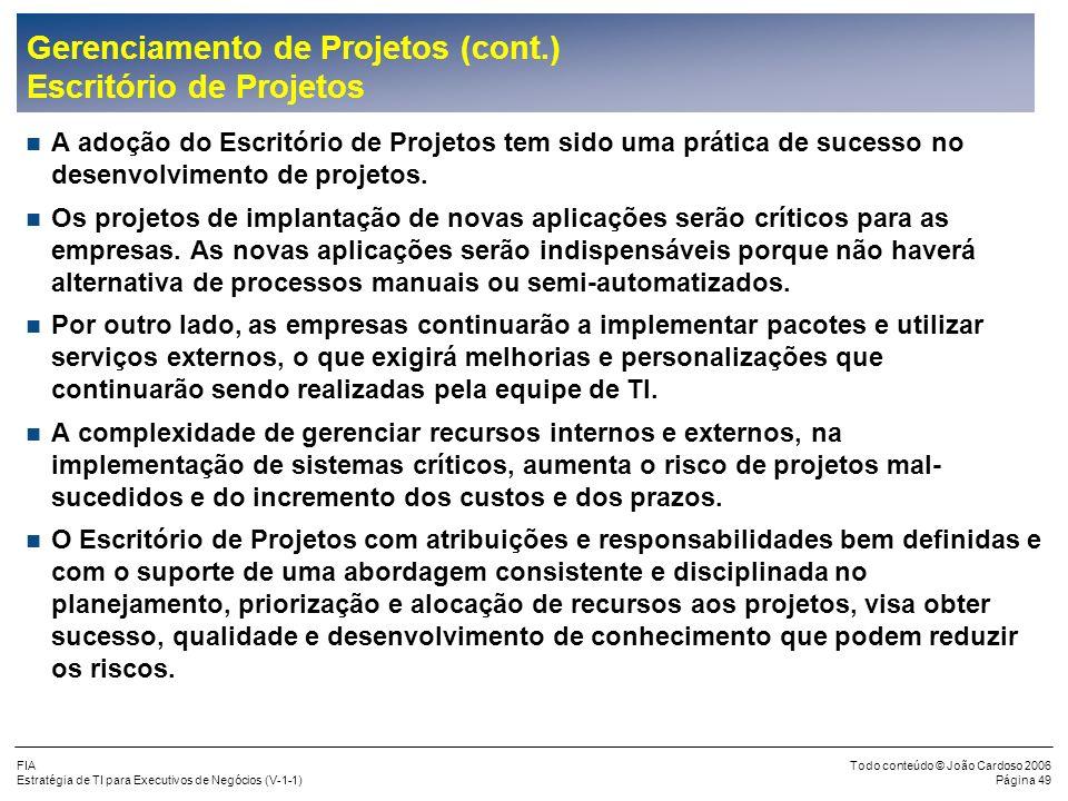 FIA Estratégia de TI para Executivos de Negócios (V-1-1) Todo conteúdo © João Cardoso 2006 Página 48 Gerenciamento de Projetos (cont.) Para o gerencia