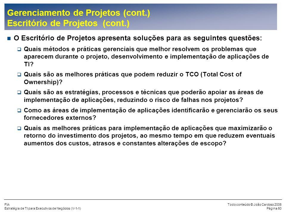 FIA Estratégia de TI para Executivos de Negócios (V-1-1) Todo conteúdo © João Cardoso 2006 Página 49 Gerenciamento de Projetos (cont.) Escritório de P