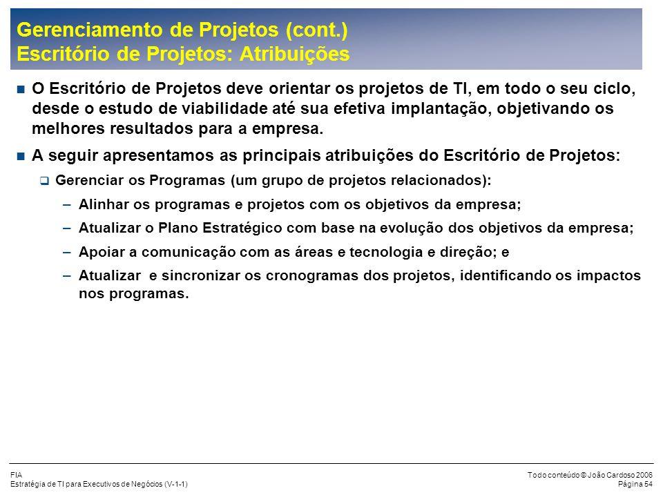 FIA Estratégia de TI para Executivos de Negócios (V-1-1) Todo conteúdo © João Cardoso 2006 Página 53 Gerenciamento de Projetos (cont.) Escritório de P