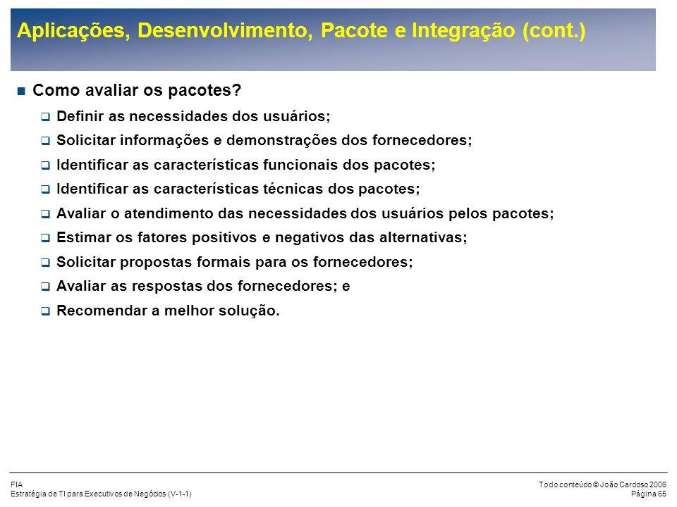 FIA Estratégia de TI para Executivos de Negócios (V-1-1) Todo conteúdo © João Cardoso 2006 Página 64 Aplicações, Desenvolvimento, Pacote e Integração