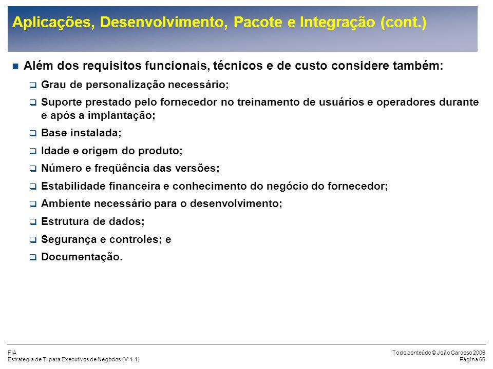 FIA Estratégia de TI para Executivos de Negócios (V-1-1) Todo conteúdo © João Cardoso 2006 Página 65 Aplicações, Desenvolvimento, Pacote e Integração