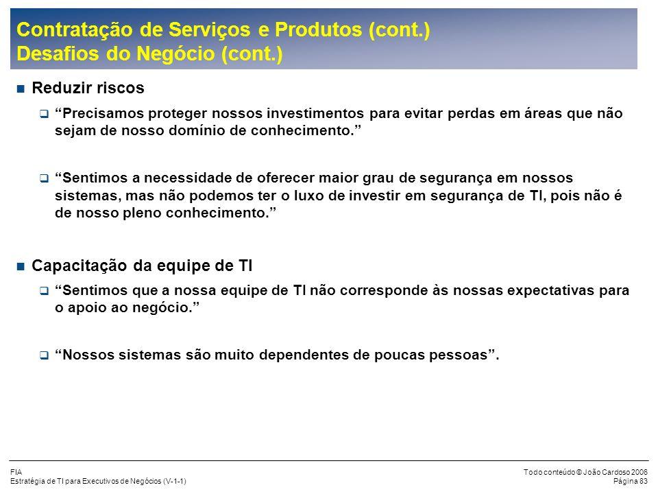 FIA Estratégia de TI para Executivos de Negócios (V-1-1) Todo conteúdo © João Cardoso 2006 Página 82 Contratação de Serviços e Produtos (cont.) Desafi