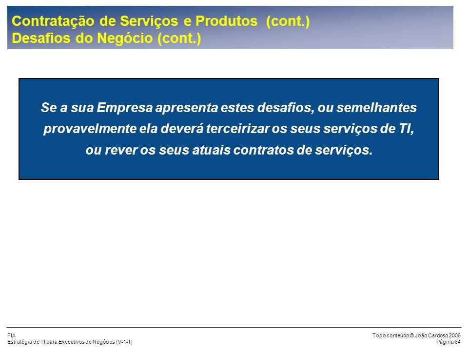 FIA Estratégia de TI para Executivos de Negócios (V-1-1) Todo conteúdo © João Cardoso 2006 Página 83 Contratação de Serviços e Produtos (cont.) Desafi