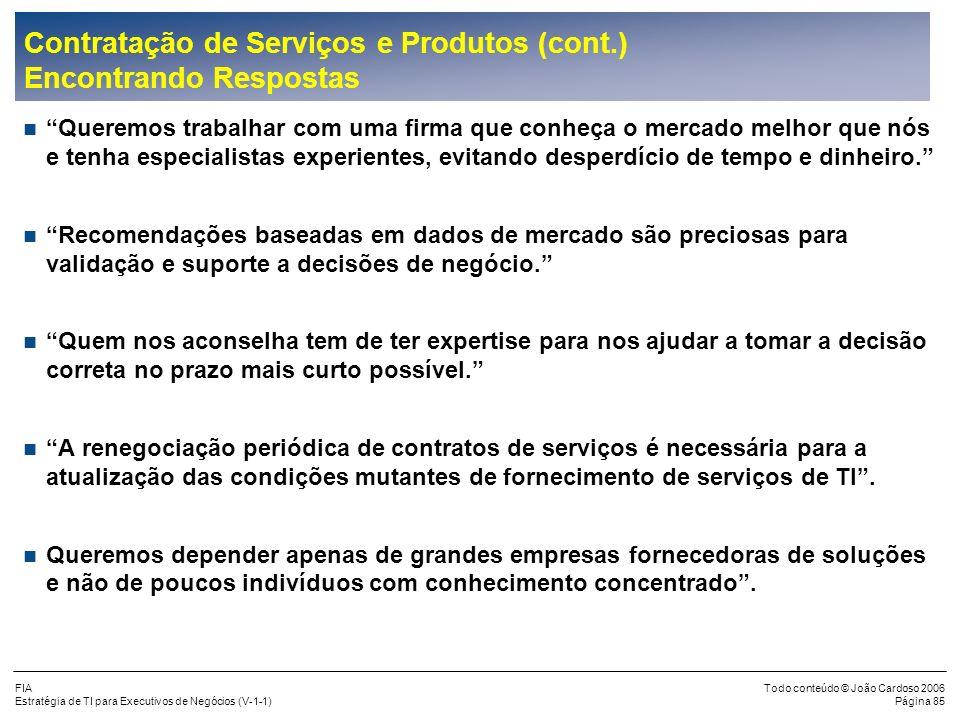 FIA Estratégia de TI para Executivos de Negócios (V-1-1) Todo conteúdo © João Cardoso 2006 Página 84 Contratação de Serviços e Produtos (cont.) Desafi