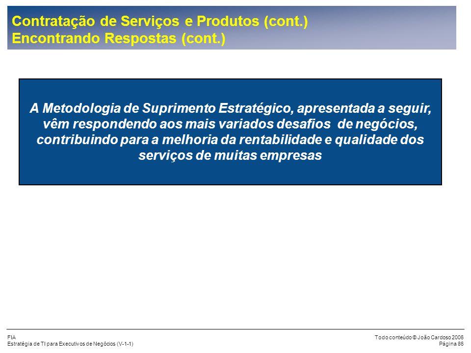 FIA Estratégia de TI para Executivos de Negócios (V-1-1) Todo conteúdo © João Cardoso 2006 Página 85 Contratação de Serviços e Produtos (cont.) Encont