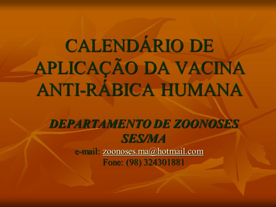 CALENDÁRIO DE APLICAÇÃO DA VACINA ANTI-RÁBICA HUMANA DEPARTAMENTO DE ZOONOSES SES/MA e-mail: zoonoses.ma@hotmail.com zoonoses.ma@hotmail.com Fone: (98