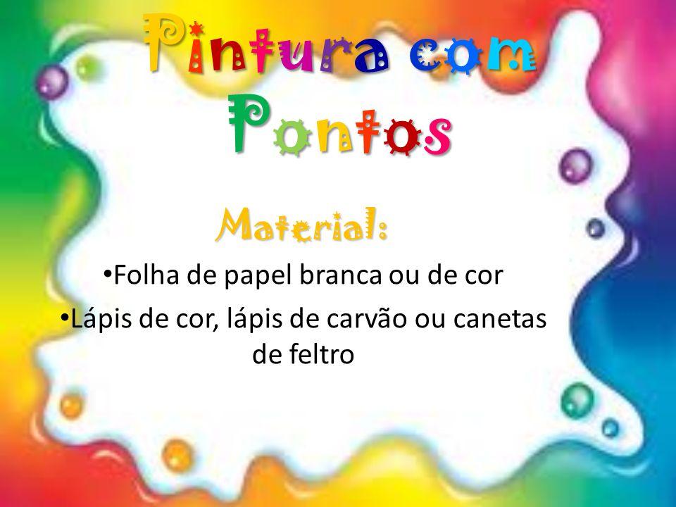 Pintura com Pontos Material: Folha de papel branca ou de cor Lápis de cor, lápis de carvão ou canetas de feltro