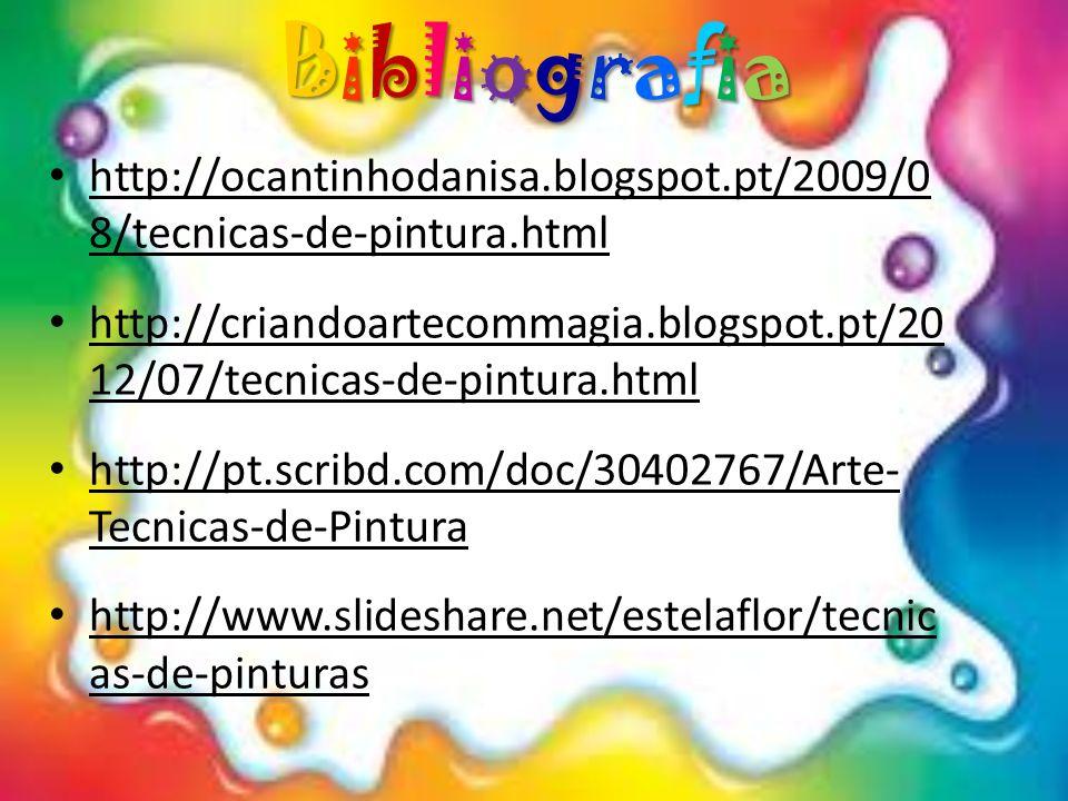 Bibliografia http://ocantinhodanisa.blogspot.pt/2009/0 8/tecnicas-de-pintura.html http://criandoartecommagia.blogspot.pt/20 12/07/tecnicas-de-pintura.