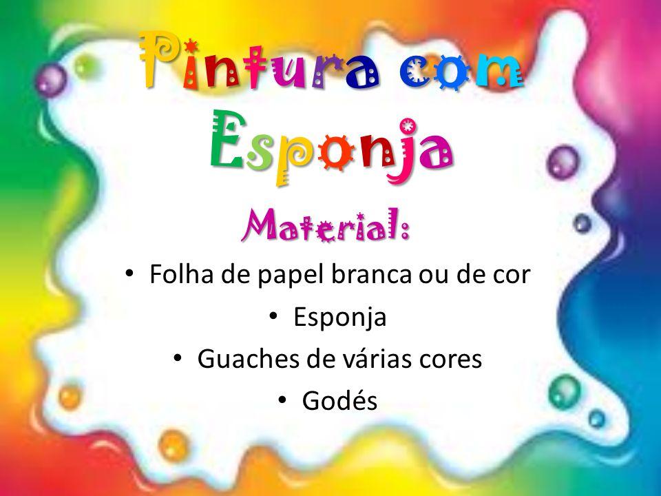 Material: Folha de papel branca ou de cor Esponja Guaches de várias cores Godés Pintura com Esponja