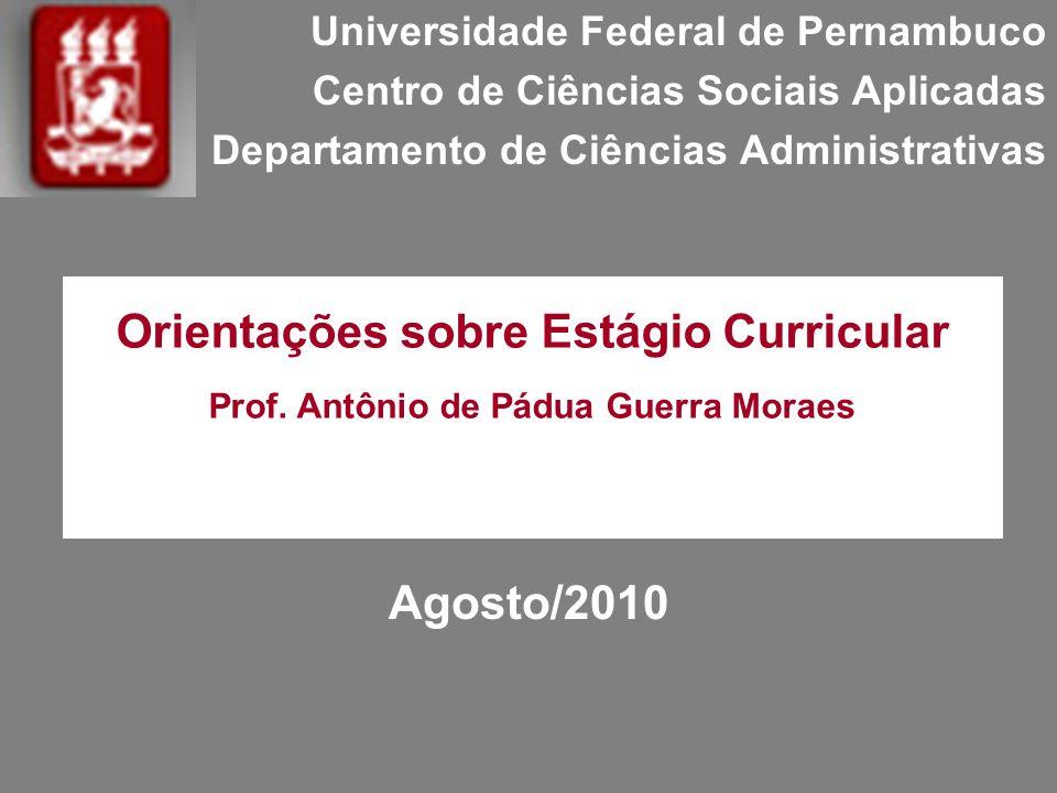 Universidade Federal de Pernambuco Centro de Ciências Sociais Aplicadas Departamento de Ciências Administrativas Agosto/2010 Orientações sobre Estágio