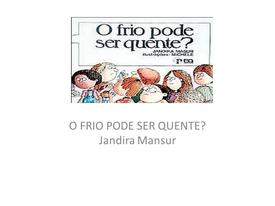 O FRIO PODE SER QUENTE? Jandira Mansur