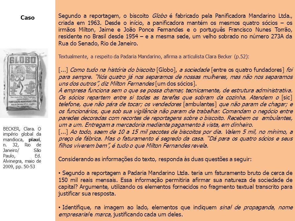 Segundo a reportagem, o biscoito Globo é fabricado pela Panificadora Mandarino Ltda., criada em 1963. Desde o início, a panificadora mantém os mesmos