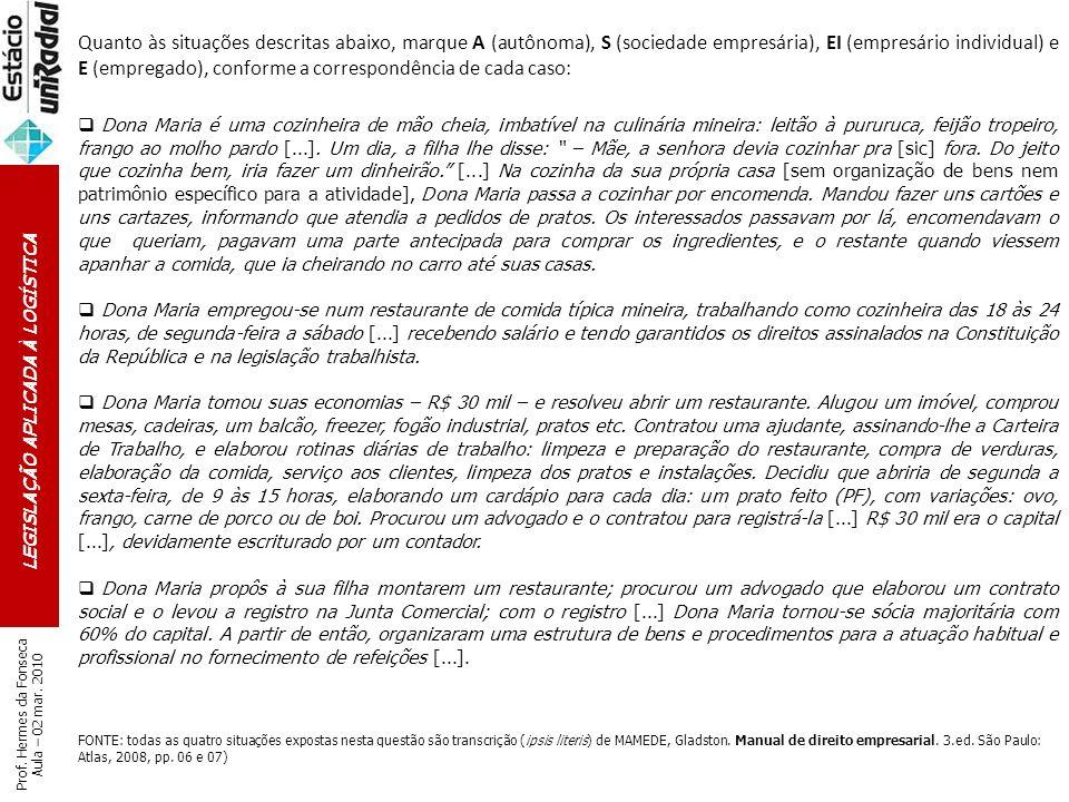 LEGISLAÇÃO APLICADA À LOGÍSTICA Prof. Hermes da Fonseca Aula – 02 mar. 2010 Quanto às situações descritas abaixo, marque A (autônoma), S (sociedade em