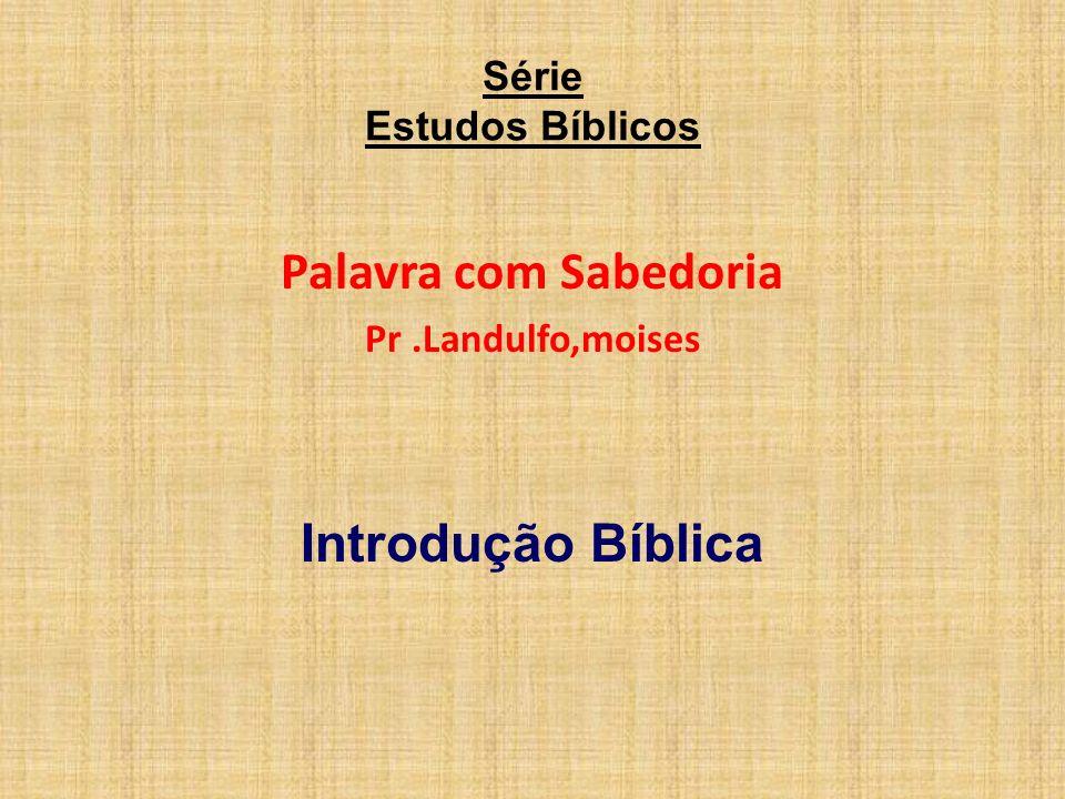Série Estudos Bíblicos Palavra com Sabedoria Pr.Landulfo,moises Introdução Bíblica