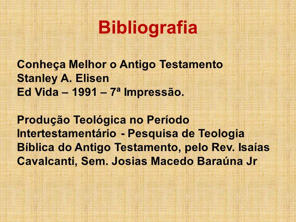 Bibliografia Conheça Melhor o Antigo Testamento Stanley A. Elisen Ed Vida – 1991 – 7ª Impressão. Produção Teológica no Período Intertestamentário - Pe