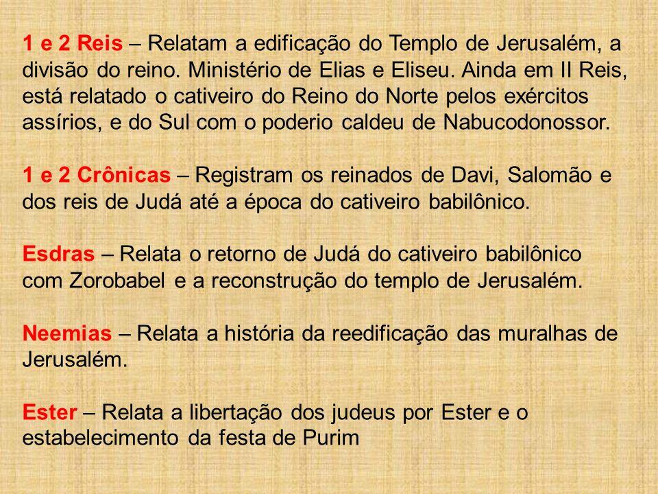 1 e 2 Reis – Relatam a edificação do Templo de Jerusalém, a divisão do reino. Ministério de Elias e Eliseu. Ainda em II Reis, está relatado o cativeir