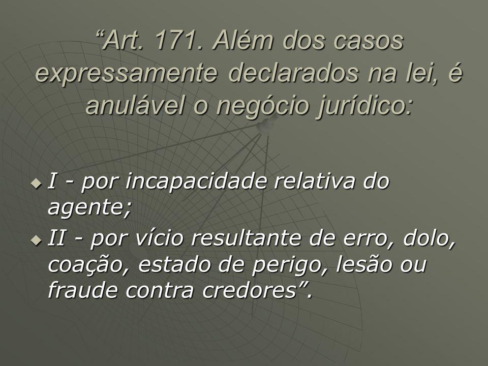 Art. 171. Além dos casos expressamente declarados na lei, é anulável o negócio jurídico: I - por incapacidade relativa do agente; I - por incapacidade