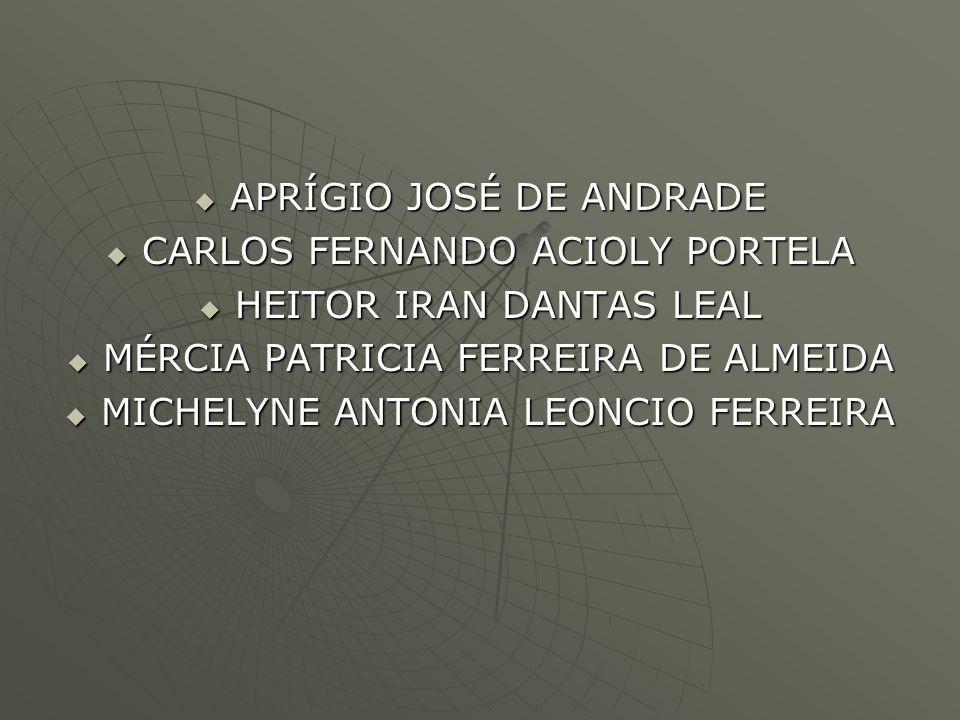 APRÍGIO JOSÉ DE ANDRADE APRÍGIO JOSÉ DE ANDRADE CARLOS FERNANDO ACIOLY PORTELA CARLOS FERNANDO ACIOLY PORTELA HEITOR IRAN DANTAS LEAL HEITOR IRAN DANT