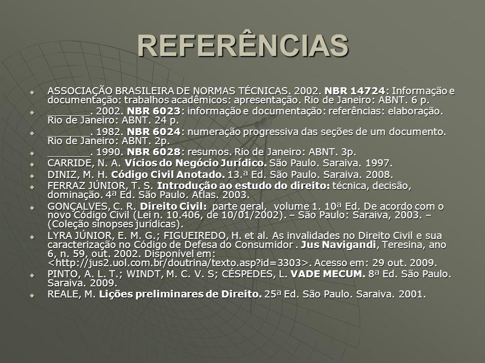 REFERÊNCIAS ASSOCIAÇÃO BRASILEIRA DE NORMAS TÉCNICAS. 2002. NBR 14724: Informação e documentação: trabalhos acadêmicos: apresentação. Rio de Janeiro:
