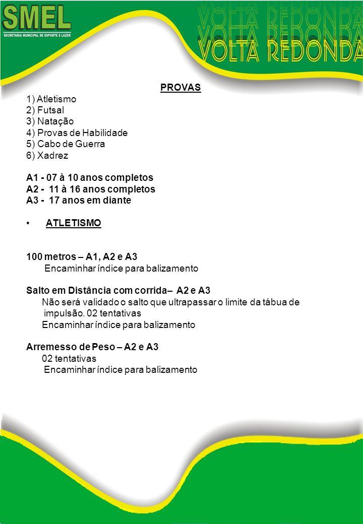 PROVAS 1) Atletismo 2) Futsal 3) Natação 4) Provas de Habilidade 5) Cabo de Guerra 6) Xadrez A1 - 07 à 10 anos completos A2 - 11 à 16 anos completos A
