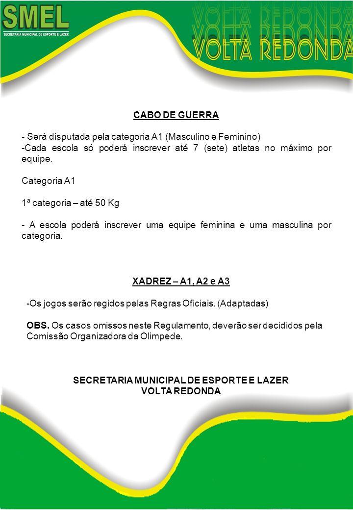 CABO DE GUERRA - Será disputada pela categoria A1 (Masculino e Feminino) -Cada escola só poderá inscrever até 7 (sete) atletas no máximo por equipe. C