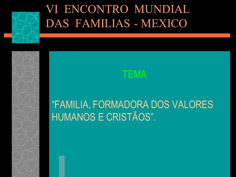 VI ENCONTRO MUNDIAL DAS FAMILIAS - MEXICO TEMA FAMILIA, FORMADORA DOS VALORES HUMANOS E CRISTÃOS.